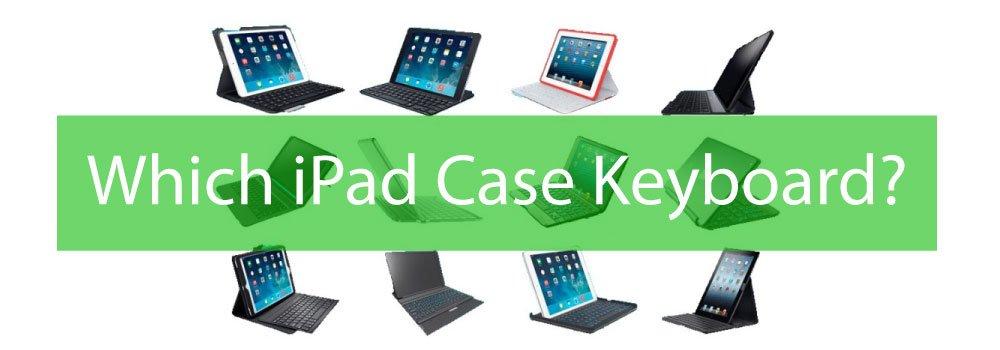 Which iPad Case Keyboard
